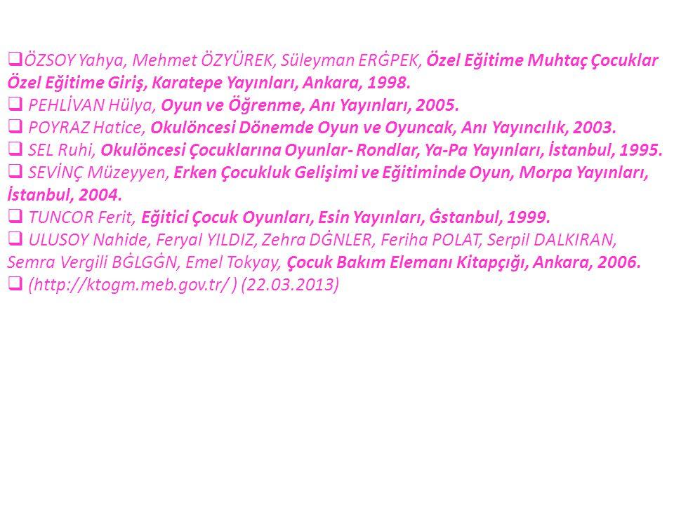 ÖZSOY Yahya, Mehmet ÖZYÜREK, Süleyman ERĠPEK, Özel Eğitime Muhtaç Çocuklar Özel Eğitime Giriş, Karatepe Yayınları, Ankara, 1998.