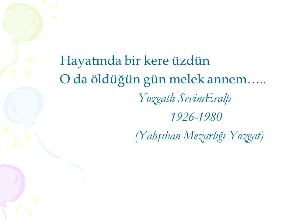 O da öldüğün gün melek annem….. Yozgatlı SevimEralp 1926-1980