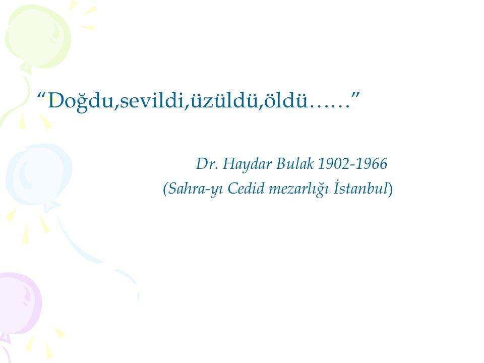 Doğdu,sevildi,üzüldü,öldü…… Dr. Haydar Bulak 1902-1966