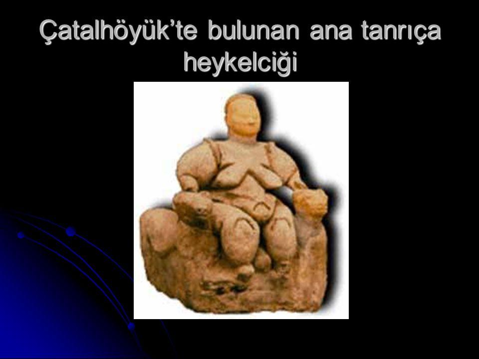 Çatalhöyük'te bulunan ana tanrıça heykelciği