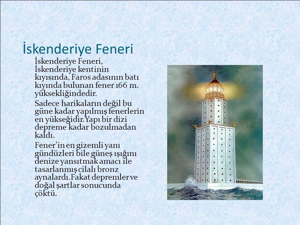 İskenderiye Feneri İskenderiye Feneri, İskenderiye kentinin kıyısında, Faros adasının batı kıyında bulunan fener 166 m. yüksekliğindedir.