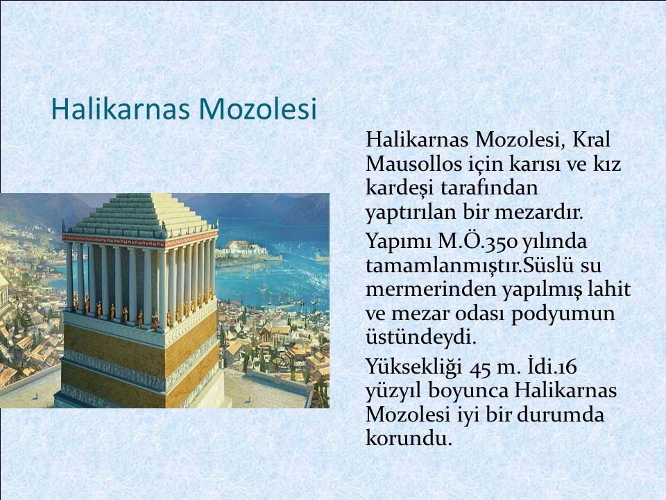 Halikarnas Mozolesi Halikarnas Mozolesi, Kral Mausollos için karısı ve kız kardeşi tarafından yaptırılan bir mezardır.