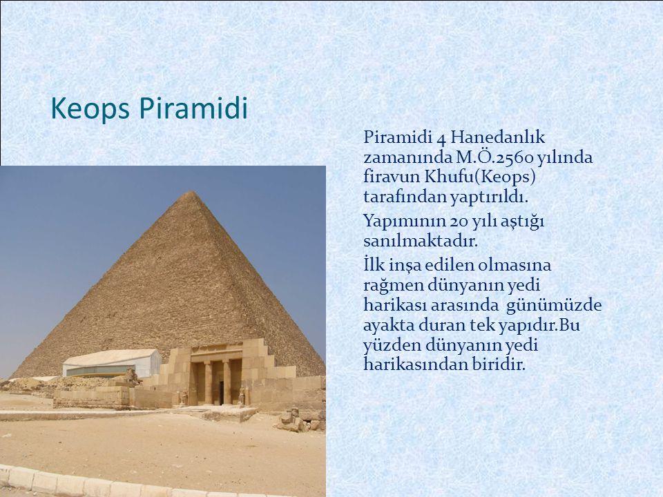 Keops Piramidi Piramidi 4 Hanedanlık zamanında M.Ö.2560 yılında firavun Khufu(Keops) tarafından yaptırıldı.