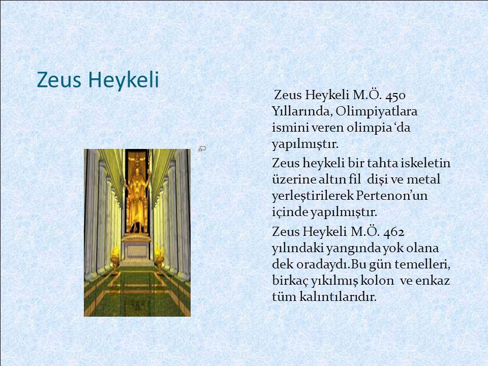 Zeus Heykeli Zeus Heykeli M.Ö. 450 Yıllarında, Olimpiyatlara ismini veren olimpia 'da yapılmıştır.