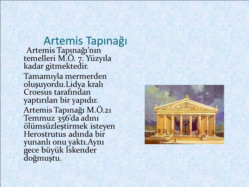 Artemis Tapınağı Artemis Tapınağı'nın temelleri M.Ö. 7. Yüzyıla kadar gitmektedir.