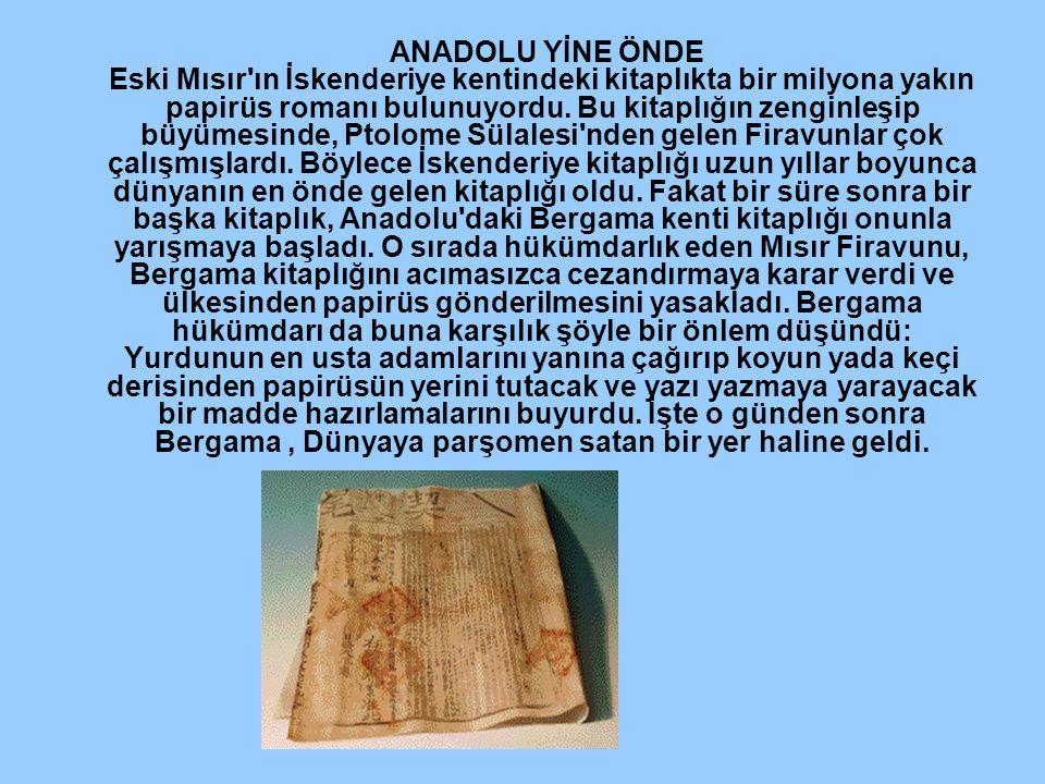 ANADOLU YİNE ÖNDE Eski Mısır ın İskenderiye kentindeki kitaplıkta bir milyona yakın papirüs romanı bulunuyordu.