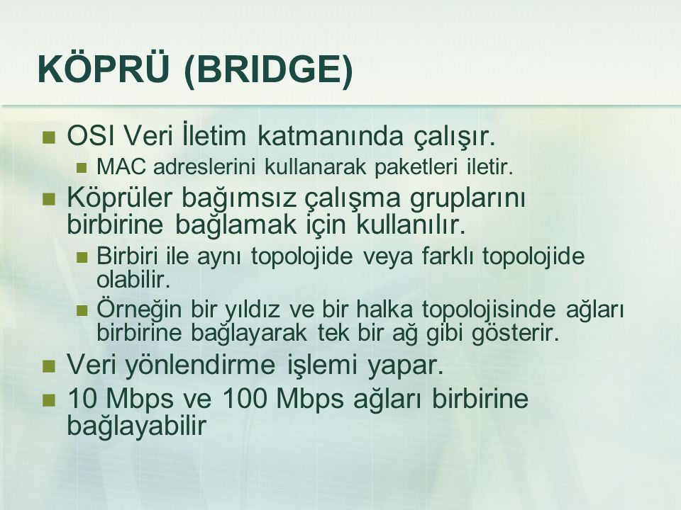 KÖPRÜ (BRIDGE) OSI Veri İletim katmanında çalışır.