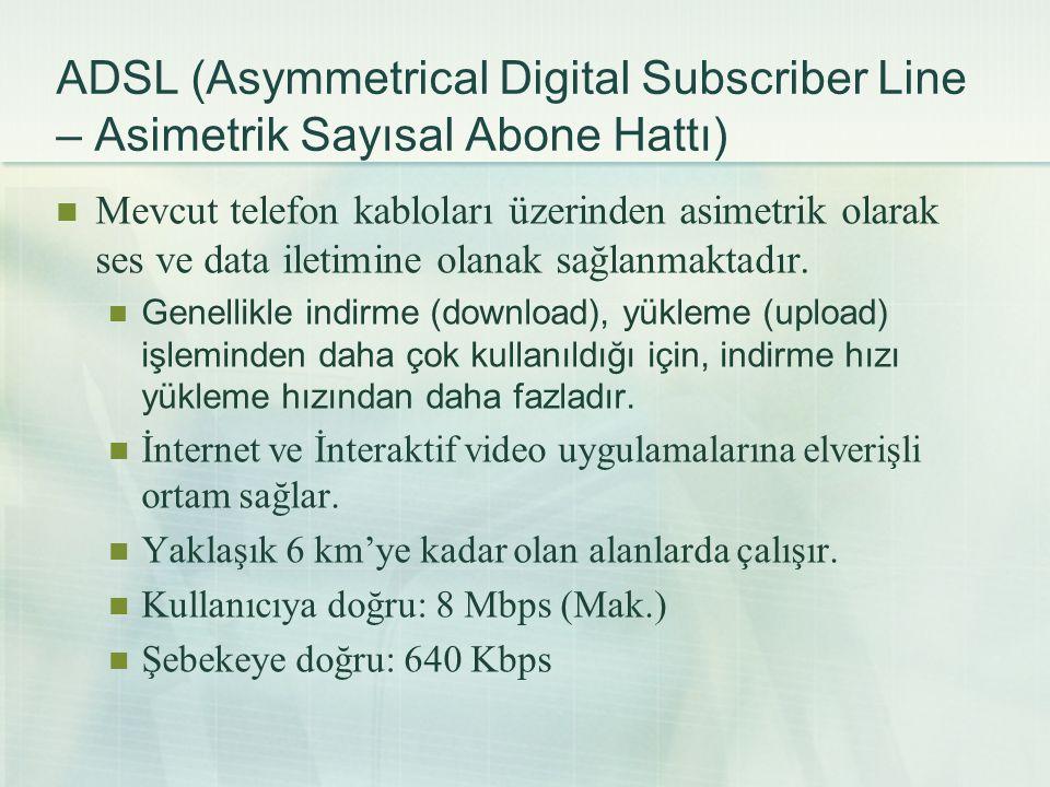 ADSL (Asymmetrical Digital Subscriber Line – Asimetrik Sayısal Abone Hattı)