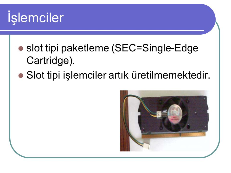 İşlemciler slot tipi paketleme (SEC=Single-Edge Cartridge),