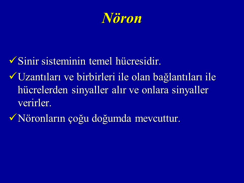 Nöron Sinir sisteminin temel hücresidir.