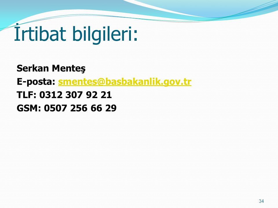 İrtibat bilgileri: Serkan Menteş E-posta: smentes@basbakanlik.gov.tr TLF: 0312 307 92 21 GSM: 0507 256 66 29