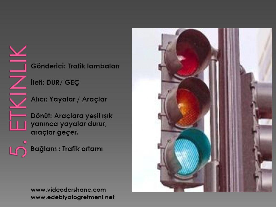 5. Etkinlik Gönderici: Trafik lambaları İleti: DUR/ GEÇ