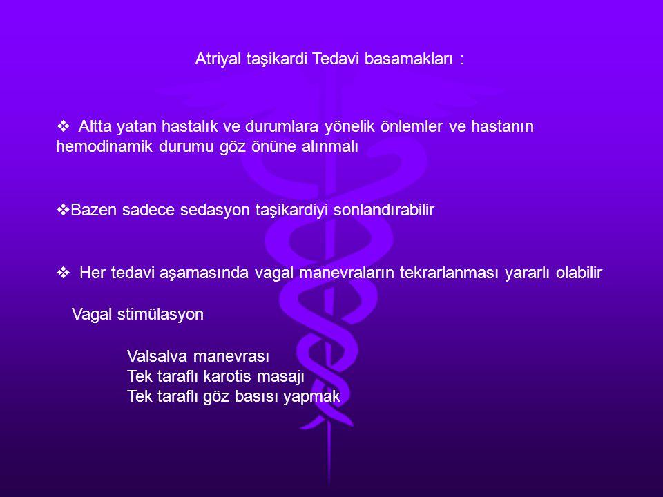 Atriyal taşikardi Tedavi basamakları :