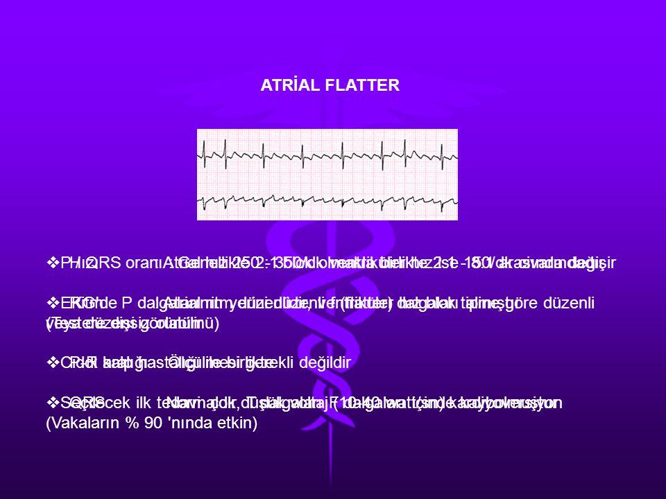 ATRİAL FLATTER Hızı : Atrial hız 250 - 350/dk ventriküler hız ise 150/dk civarındadır.
