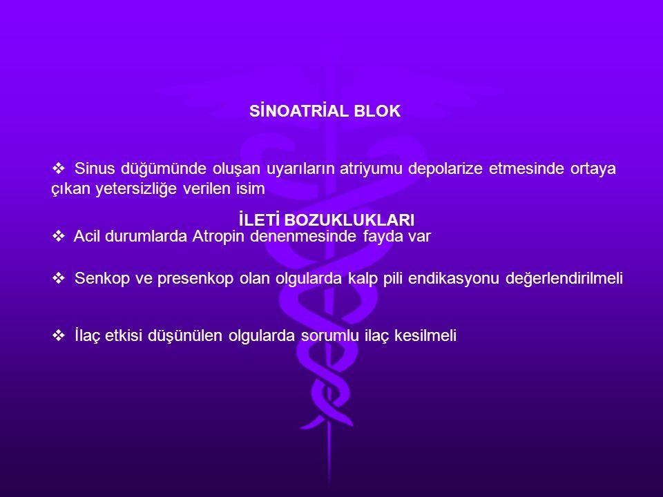SİNOATRİAL BLOK Sinus düğümünde oluşan uyarıların atriyumu depolarize etmesinde ortaya çıkan yetersizliğe verilen isim.