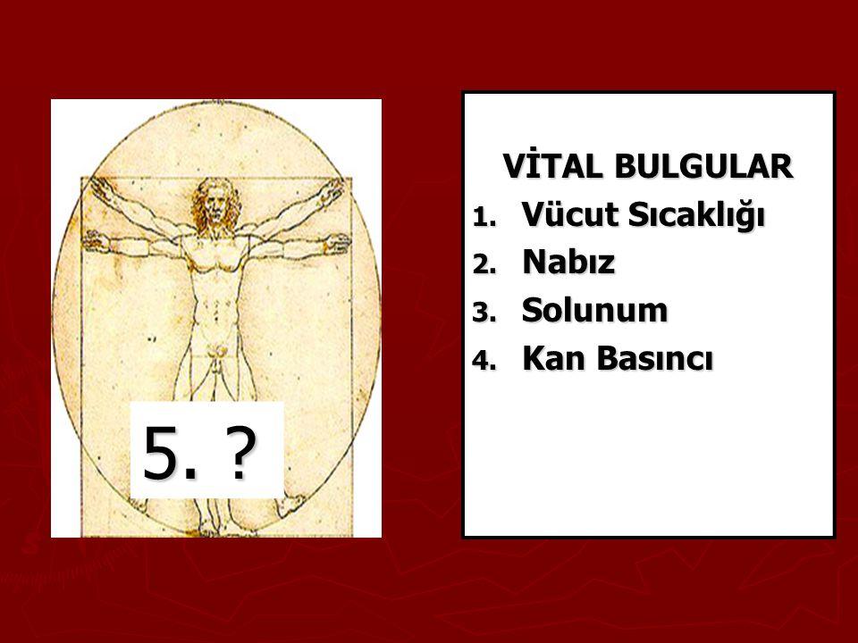 VİTAL BULGULAR Vücut Sıcaklığı Nabız Solunum Kan Basıncı 5.
