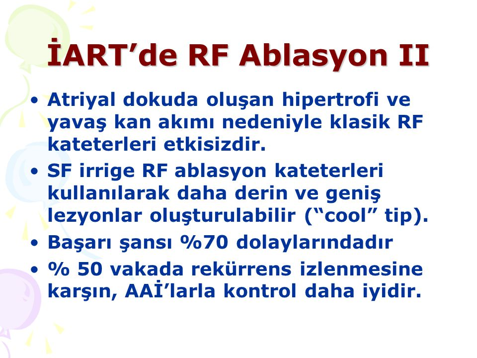 İART'de RF Ablasyon II Atriyal dokuda oluşan hipertrofi ve yavaş kan akımı nedeniyle klasik RF kateterleri etkisizdir.