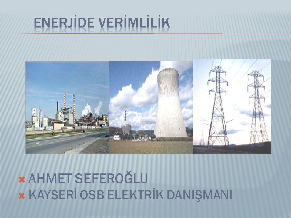 ENERJİDE VERİMLİLİK AHMET SEFEROĞLU KAYSERİ OSB ELEKTRİK DANIŞMANI