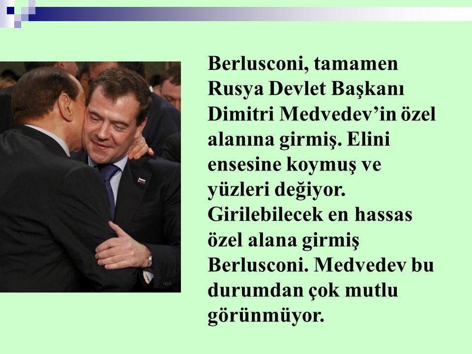 Berlusconi, tamamen Rusya Devlet Başkanı Dimitri Medvedev'in özel alanına girmiş.