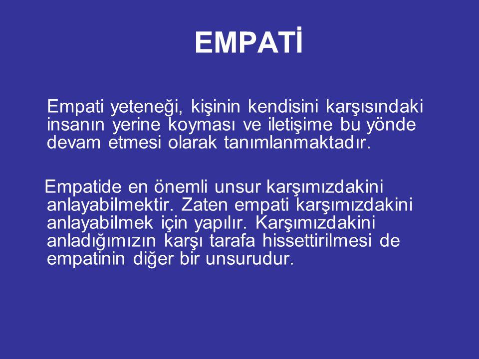 EMPATİ Empati yeteneği, kişinin kendisini karşısındaki insanın yerine koyması ve iletişime bu yönde devam etmesi olarak tanımlanmaktadır.