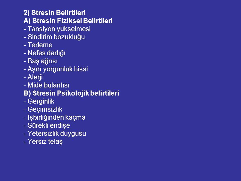 2) Stresin Belirtileri A) Stresin Fiziksel Belirtileri. - Tansiyon yükselmesi. - Sindirim bozukluğu.