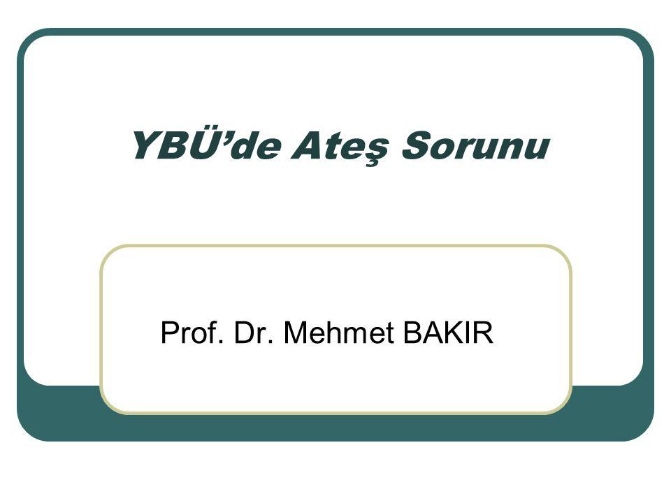 YBÜ'de Ateş Sorunu Prof. Dr. Mehmet BAKIR