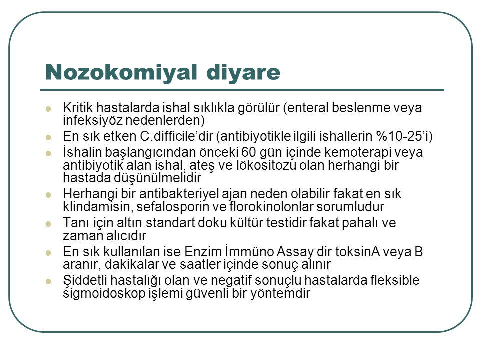 Nozokomiyal diyare Kritik hastalarda ishal sıklıkla görülür (enteral beslenme veya infeksiyöz nedenlerden)