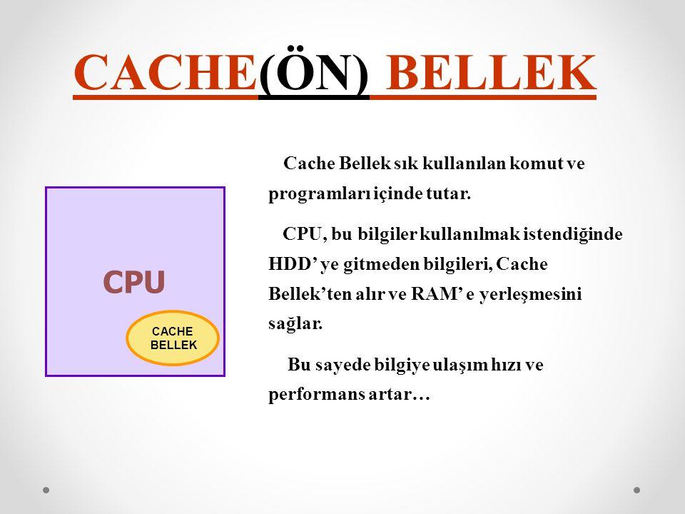 CACHE(ÖN) BELLEK Cache Bellek sık kullanılan komut ve programları içinde tutar.