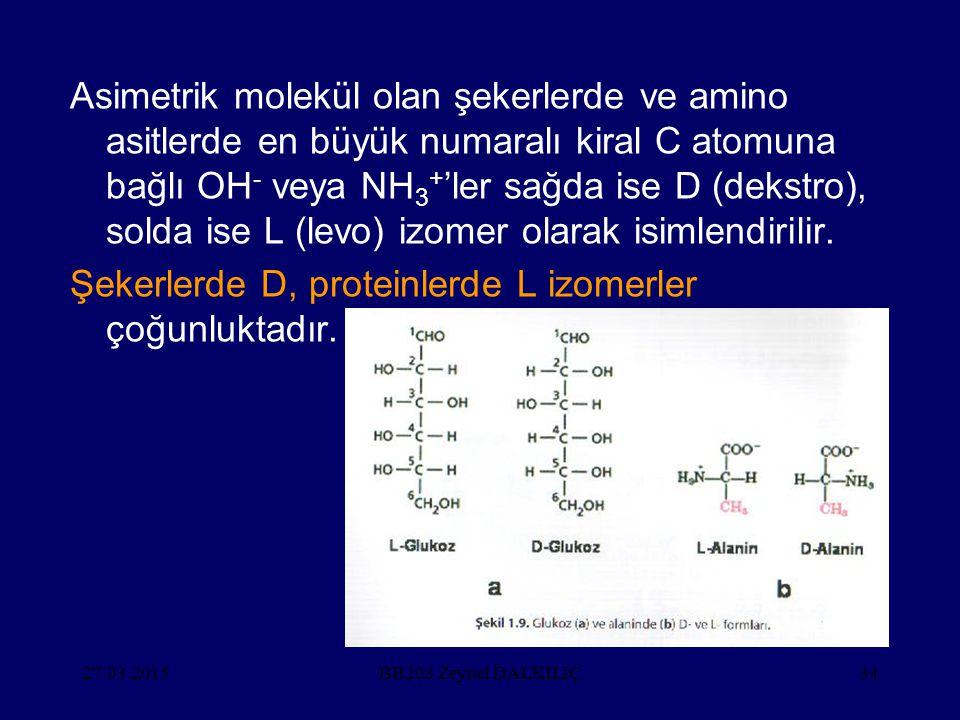 Şekerlerde D, proteinlerde L izomerler çoğunluktadır.