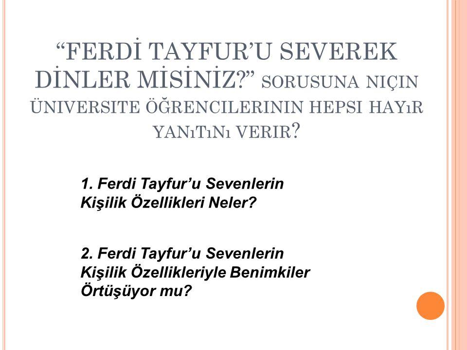 FERDİ TAYFUR'U SEVEREK DİNLER MİSİNİZ