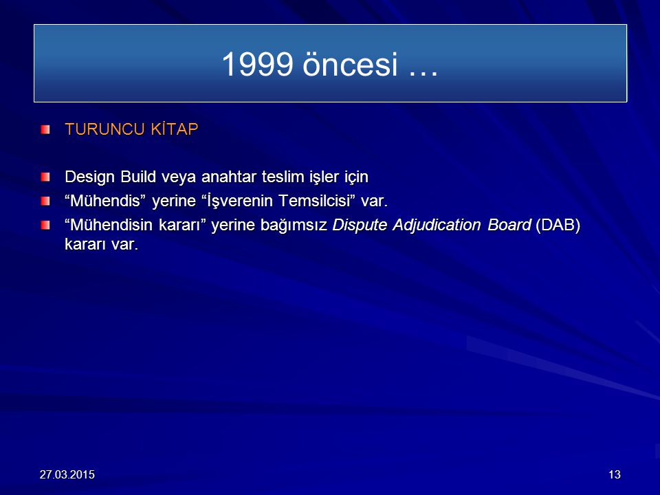 1999 öncesi … TURUNCU KİTAP. Design Build veya anahtar teslim işler için. Mühendis yerine İşverenin Temsilcisi var.