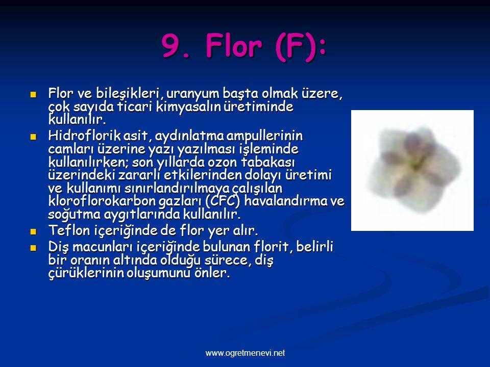 9. Flor (F): Flor ve bileşikleri, uranyum başta olmak üzere, çok sayıda ticari kimyasalın üretiminde kullanılır.