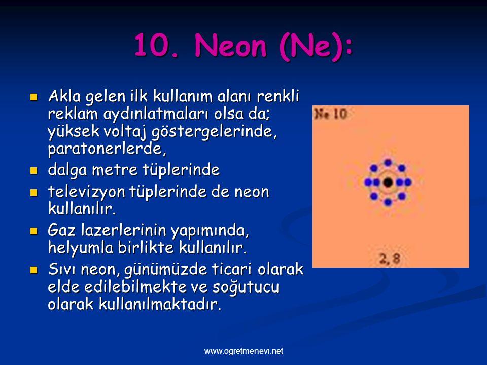 10. Neon (Ne): Akla gelen ilk kullanım alanı renkli reklam aydınlatmaları olsa da; yüksek voltaj göstergelerinde, paratonerlerde,
