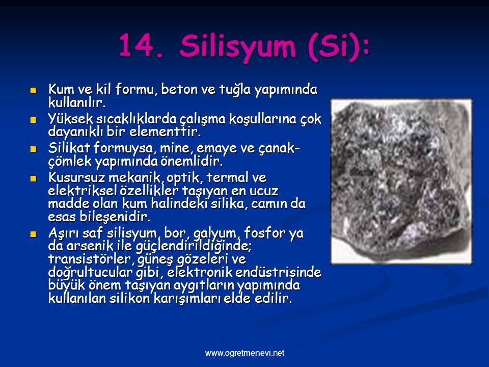 14. Silisyum (Si): Kum ve kil formu, beton ve tuğla yapımında kullanılır. Yüksek sıcaklıklarda çalışma koşullarına çok dayanıklı bir elementtir.