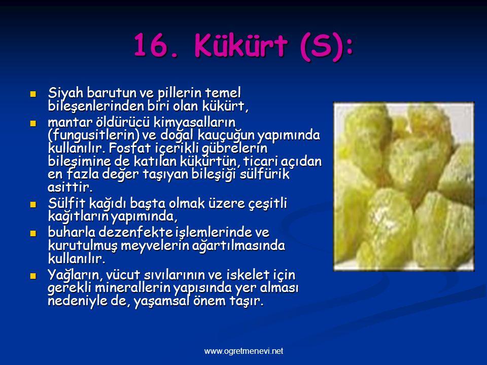 16. Kükürt (S): Siyah barutun ve pillerin temel bileşenlerinden biri olan kükürt,