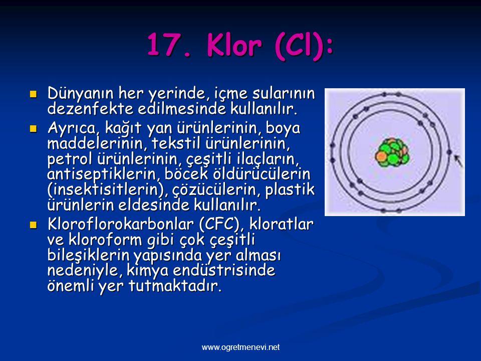 17. Klor (Cl): Dünyanın her yerinde, içme sularının dezenfekte edilmesinde kullanılır.