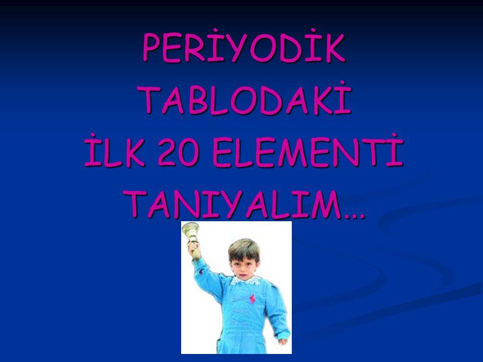 PERİYODİK TABLODAKİ İLK 20 ELEMENTİ TANIYALIM… www.ogretmenevi.net