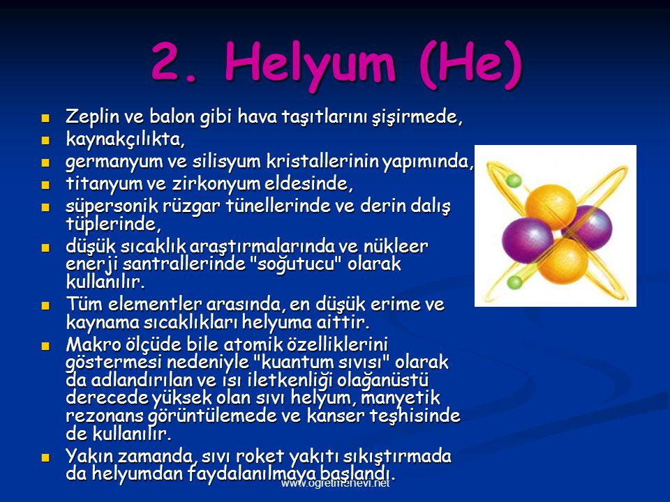 2. Helyum (He) Zeplin ve balon gibi hava taşıtlarını şişirmede,
