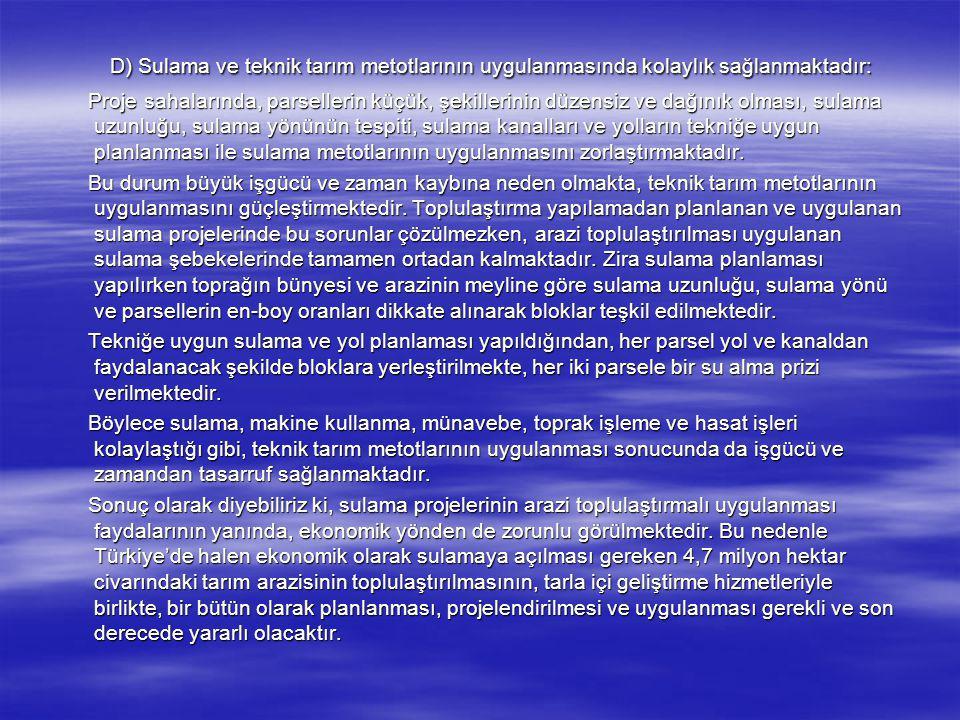 D) Sulama ve teknik tarım metotlarının uygulanmasında kolaylık sağlanmaktadır: