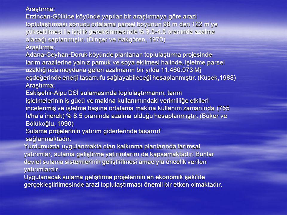 Araştırma; Erzincan-Güllüce köyünde yapılan bir araştırmaya göre arazi. toplulaştırması sonucu ortalama parsel boyunun 98 m den 122 m'ye.
