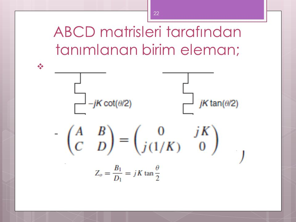 ABCD matrisleri tarafından tanımlanan birim eleman;