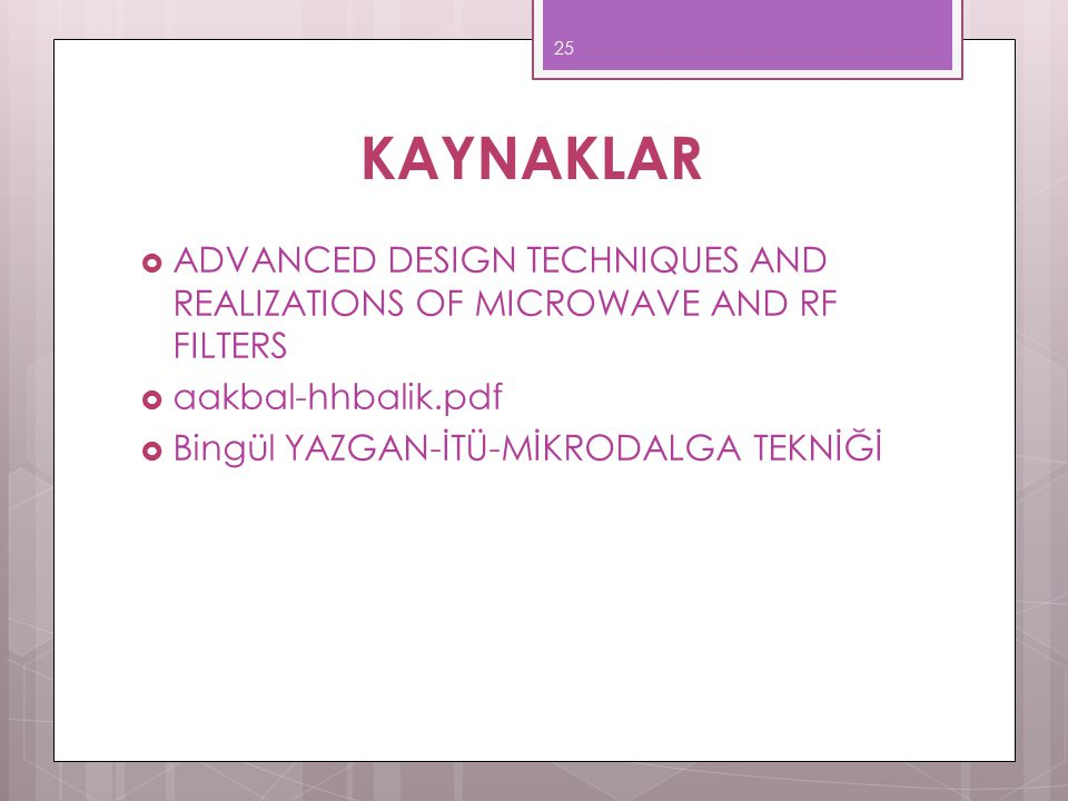 KAYNAKLAR ADVANCED DESIGN TECHNIQUES AND REALIZATIONS OF MICROWAVE AND RF FILTERS. aakbal-hhbalik.pdf.