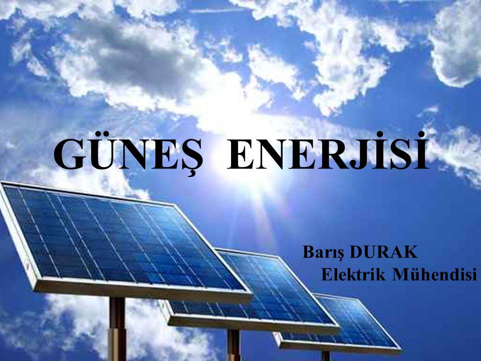 GÜNEŞ ENERJİSİ Barış DURAK Elektrik Mühendisi