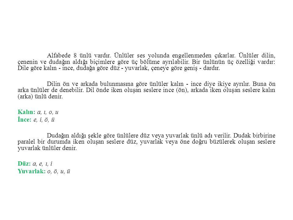 Alfabede 8 ünlü vardır. Ünlüler ses yolunda engellenmeden çıkarlar