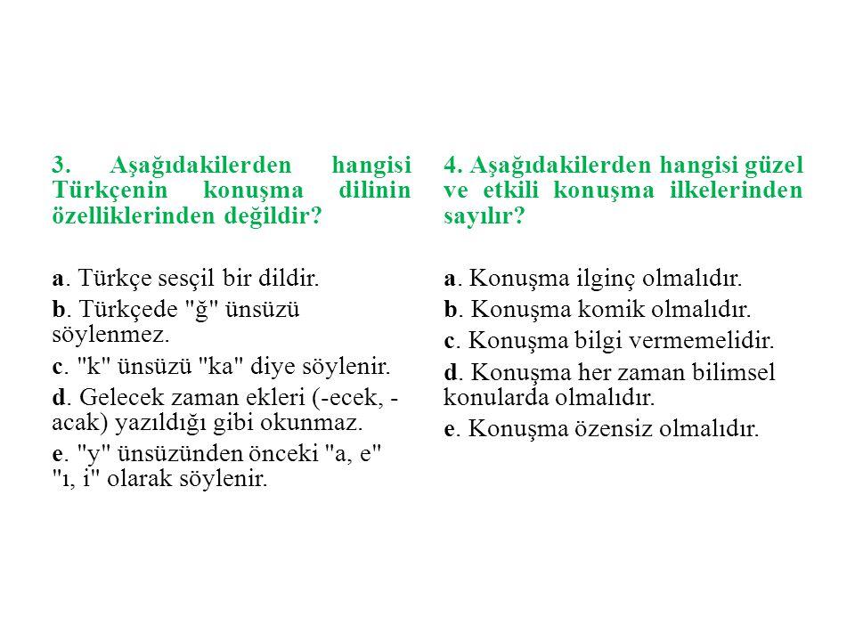 3. Aşağıdakilerden hangisi Türkçenin konuşma dilinin özelliklerinden değildir