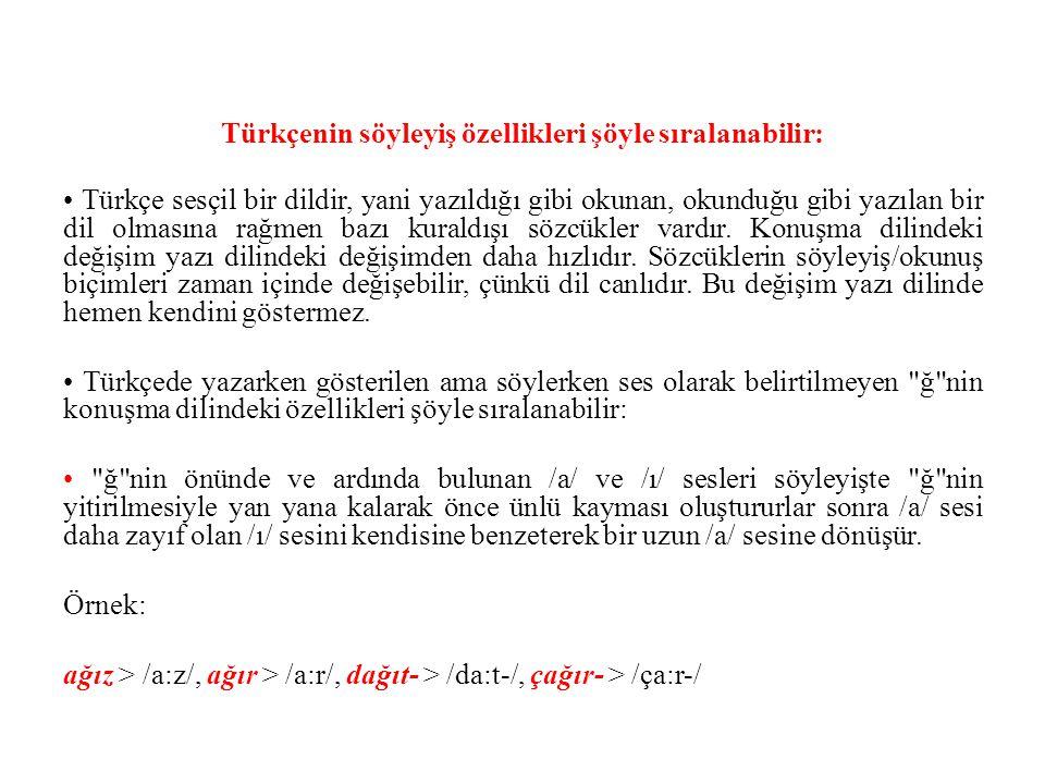 Türkçenin söyleyiş özellikleri şöyle sıralanabilir: