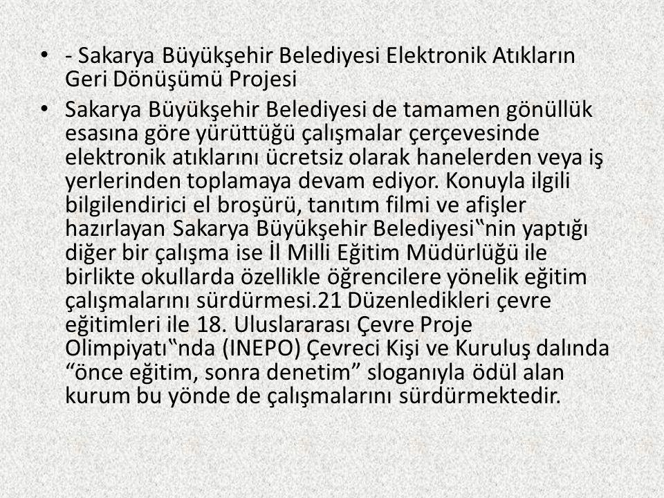 - Sakarya Büyükşehir Belediyesi Elektronik Atıkların Geri Dönüşümü Projesi
