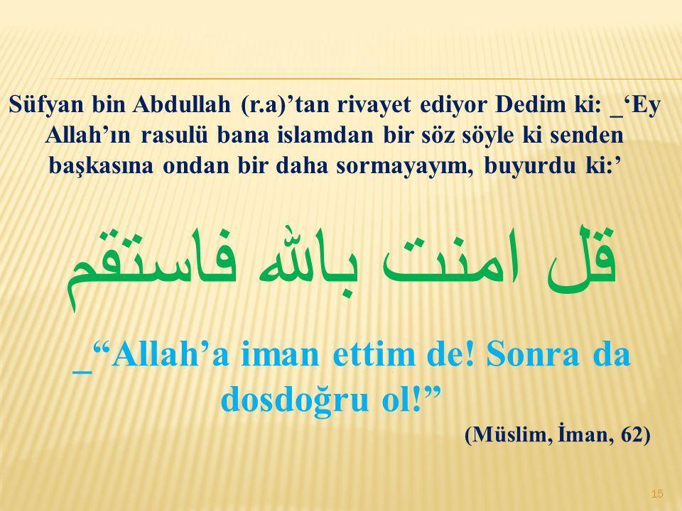 _ Allah'a iman ettim de! Sonra da dosdoğru ol!