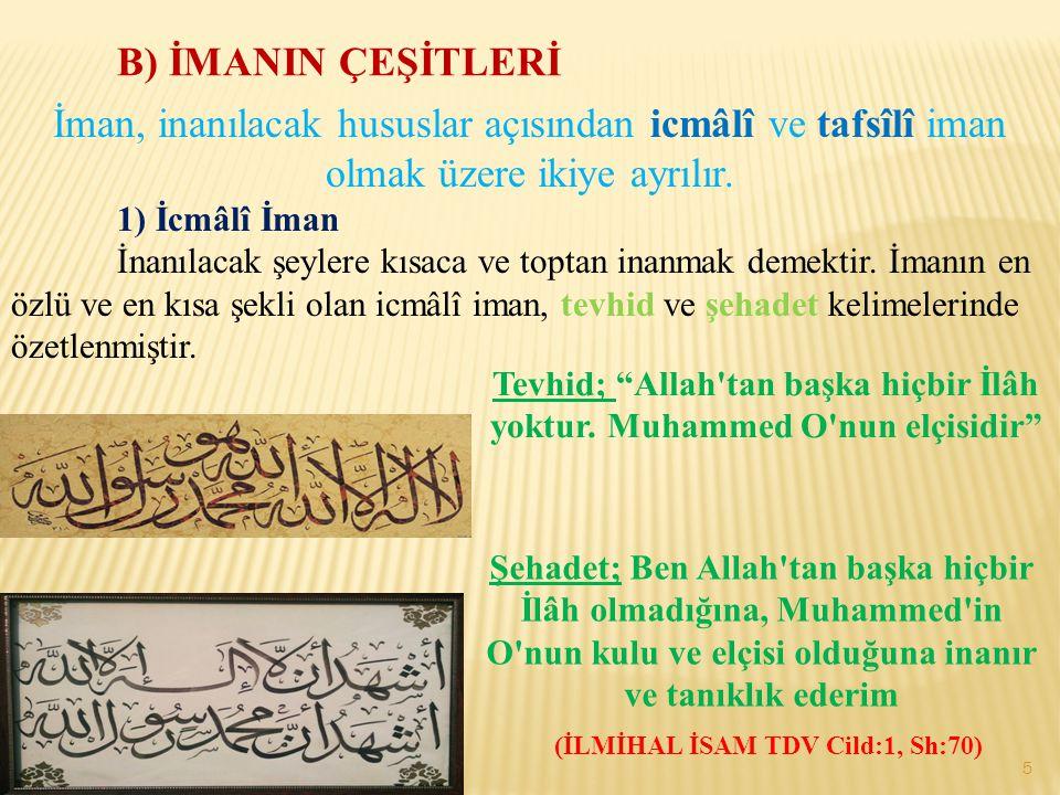 Tevhid; Allah tan başka hiçbir İlâh yoktur. Muhammed O nun elçisidir