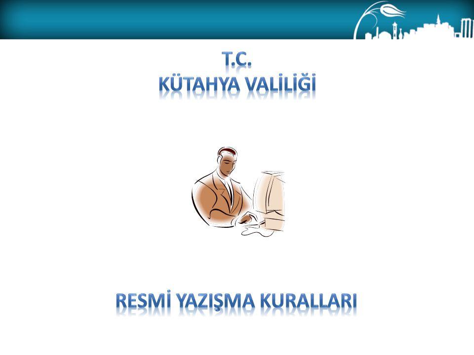 T.C. KÜTAHYA VALİLİĞİ RESMİ YAZIŞMA KURALLARI